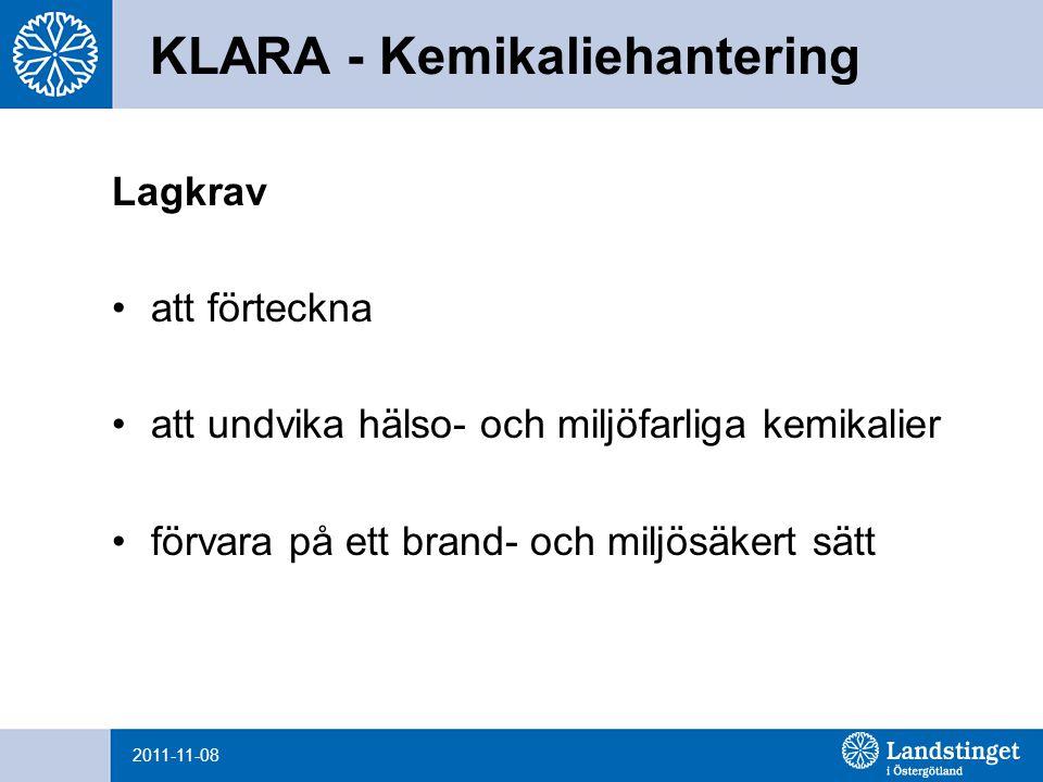 KLARA - Kemikaliehantering Lagkrav att förteckna att undvika hälso- och miljöfarliga kemikalier förvara på ett brand- och miljösäkert sätt 2011-11-08