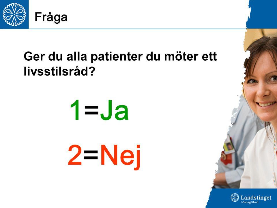 Fråga 1=Ja 2=Nej Ger du alla patienter du möter ett livsstilsråd?