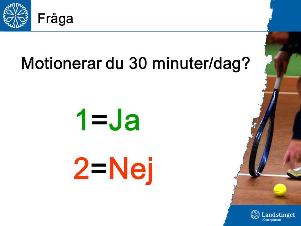Motionerar du 30 minuter/dag Fråga 1=Ja 2=Nej