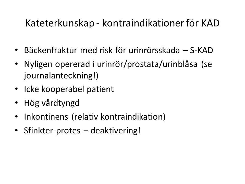 Kateterkunskap - kontraindikationer för KAD Bäckenfraktur med risk för urinrörsskada – S-KAD Nyligen opererad i urinrör/prostata/urinblåsa (se journal