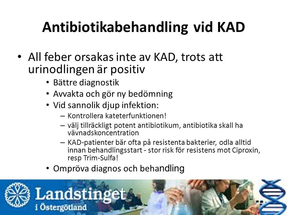 Antibiotikabehandling vid KAD All feber orsakas inte av KAD, trots att urinodlingen är positiv Bättre diagnostik Avvakta och gör ny bedömning Vid sannolik djup infektion: – Kontrollera kateterfunktionen.