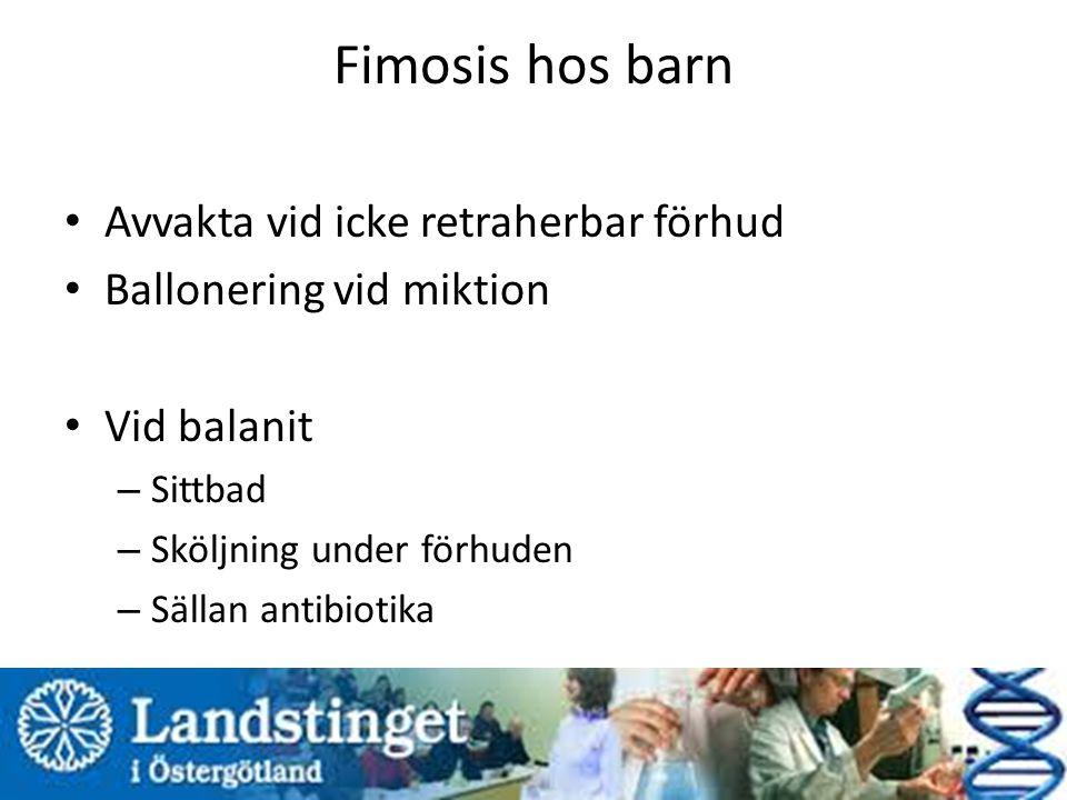 Fimosis hos barn Avvakta vid icke retraherbar förhud Ballonering vid miktion Vid balanit – Sittbad – Sköljning under förhuden – Sällan antibiotika