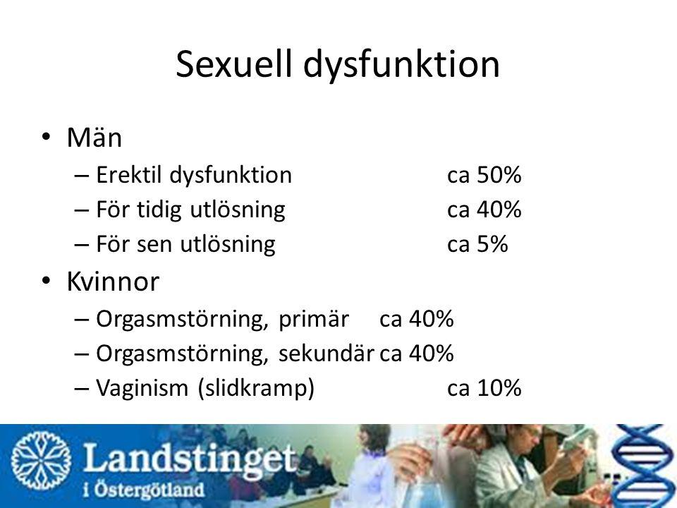 Sexuell dysfunktion Män – Erektil dysfunktion ca 50% – För tidig utlösningca 40% – För sen utlösningca 5% Kvinnor – Orgasmstörning, primärca 40% – Orgasmstörning, sekundärca 40% – Vaginism (slidkramp)ca 10%