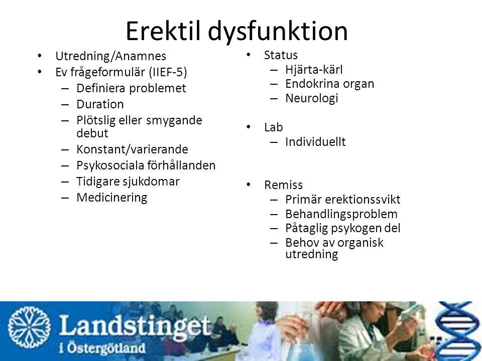 Erektil dysfunktion Utredning/Anamnes Ev frågeformulär (IIEF-5) – Definiera problemet – Duration – Plötslig eller smygande debut – Konstant/varierande