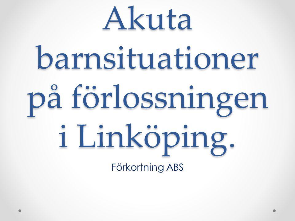 Akuta barnsituationer på förlossningen i Linköping. Förkortning ABS