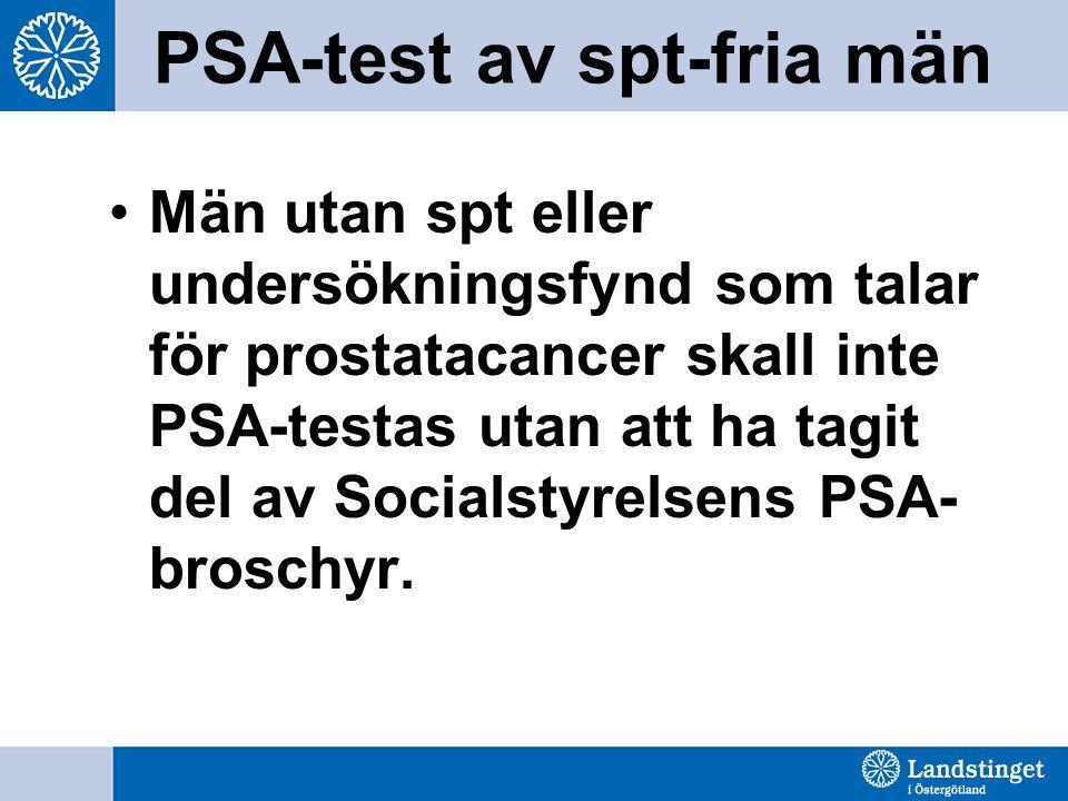 PSA-test av spt-fria män Män utan spt eller undersökningsfynd som talar för prostatacancer skall inte PSA-testas utan att ha tagit del av Socialstyrel