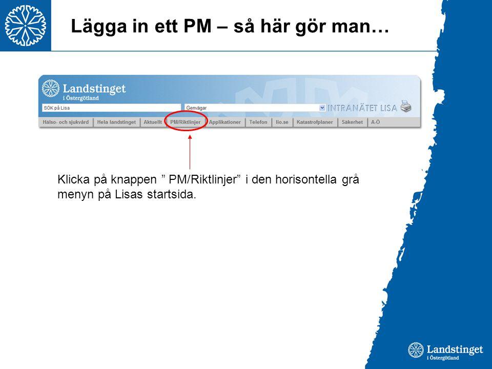 """Lägga in ett PM – så här gör man… Klicka på knappen """" PM/Riktlinjer"""" i den horisontella grå menyn på Lisas startsida."""