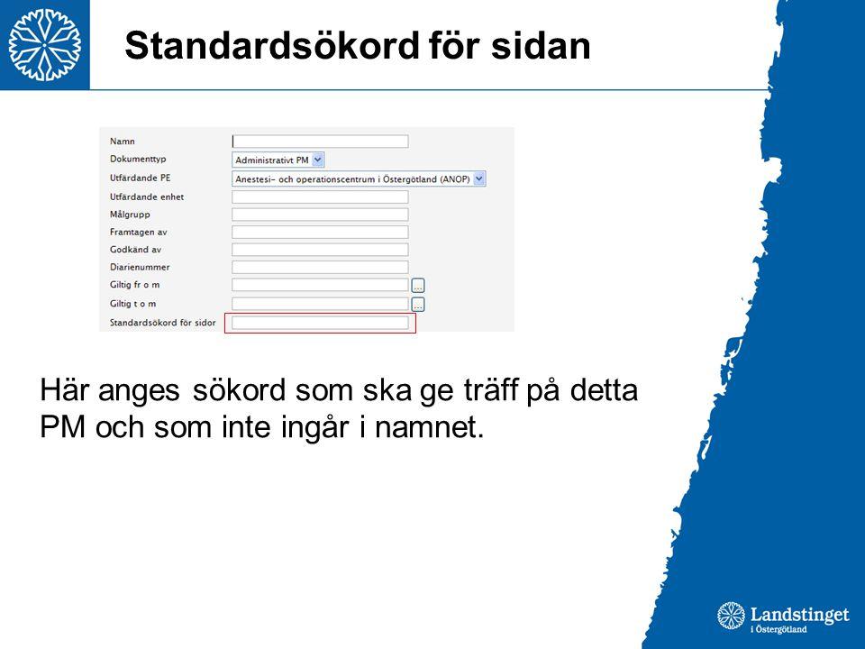 Standardsökord för sidan Här anges sökord som ska ge träff på detta PM och som inte ingår i namnet.