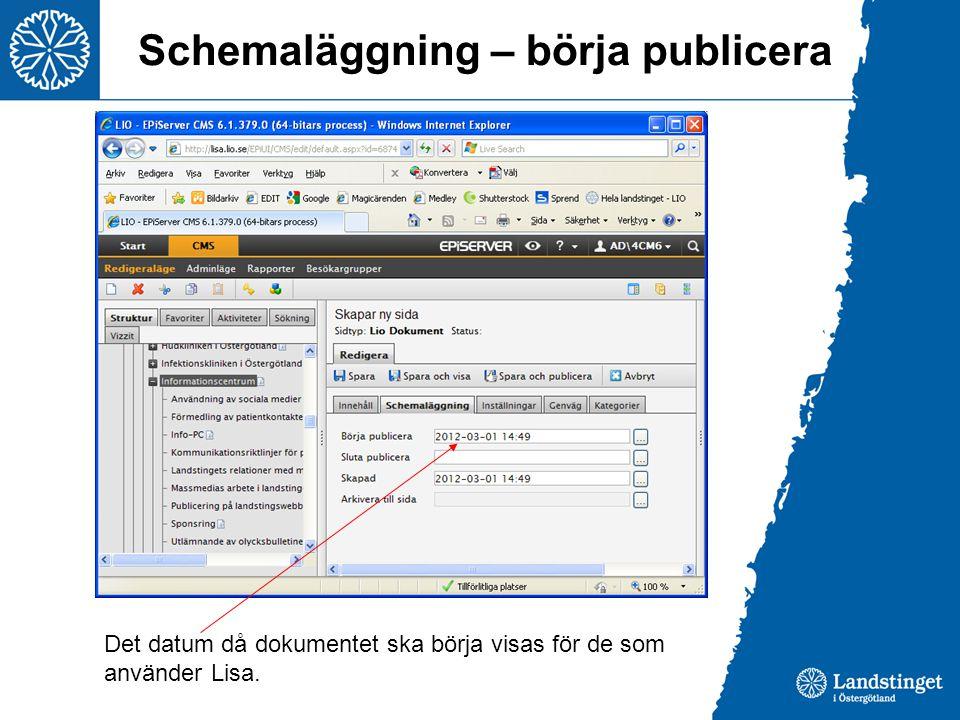 Schemaläggning – börja publicera Det datum då dokumentet ska börja visas för de som använder Lisa.