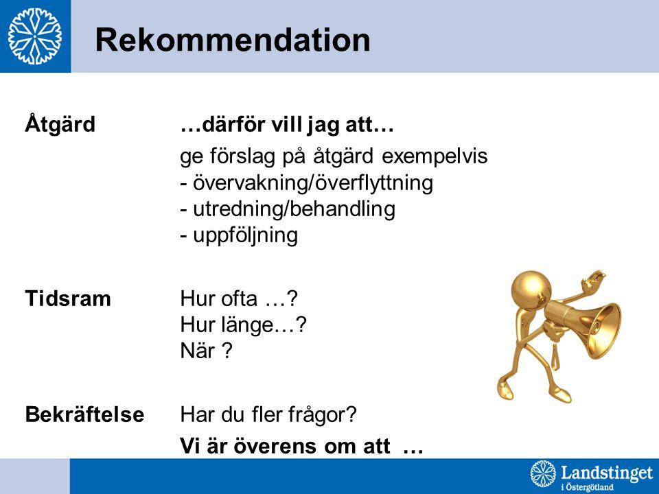 Rekommendation Åtgärd …därför vill jag att… ge förslag på åtgärd exempelvis - övervakning/överflyttning - utredning/behandling - uppföljning TidsramHu