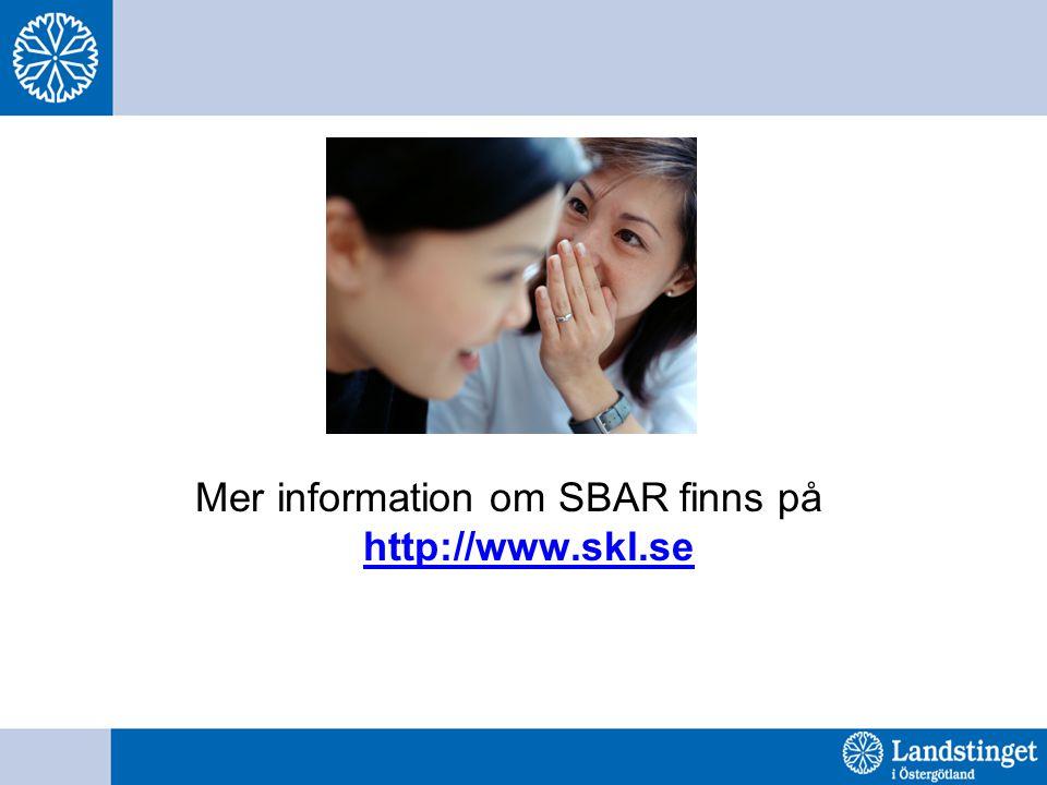 Mer information om SBAR finns på http://www.skl.se http://www.skl.se