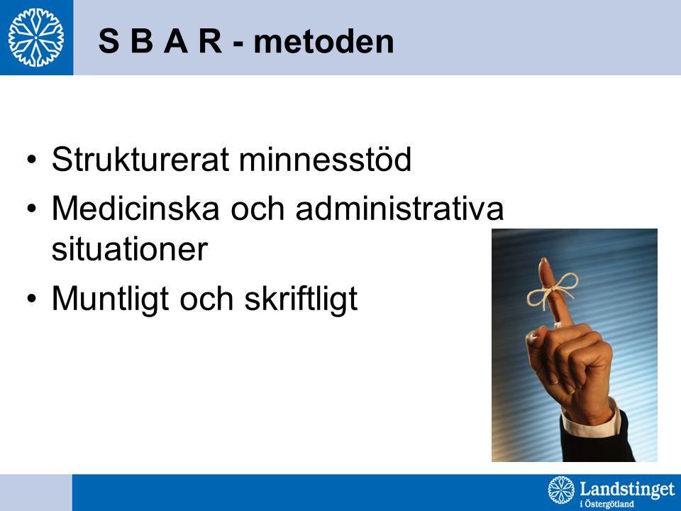 S B A R - metoden Strukturerat minnesstöd Medicinska och administrativa situationer Muntligt och skriftligt