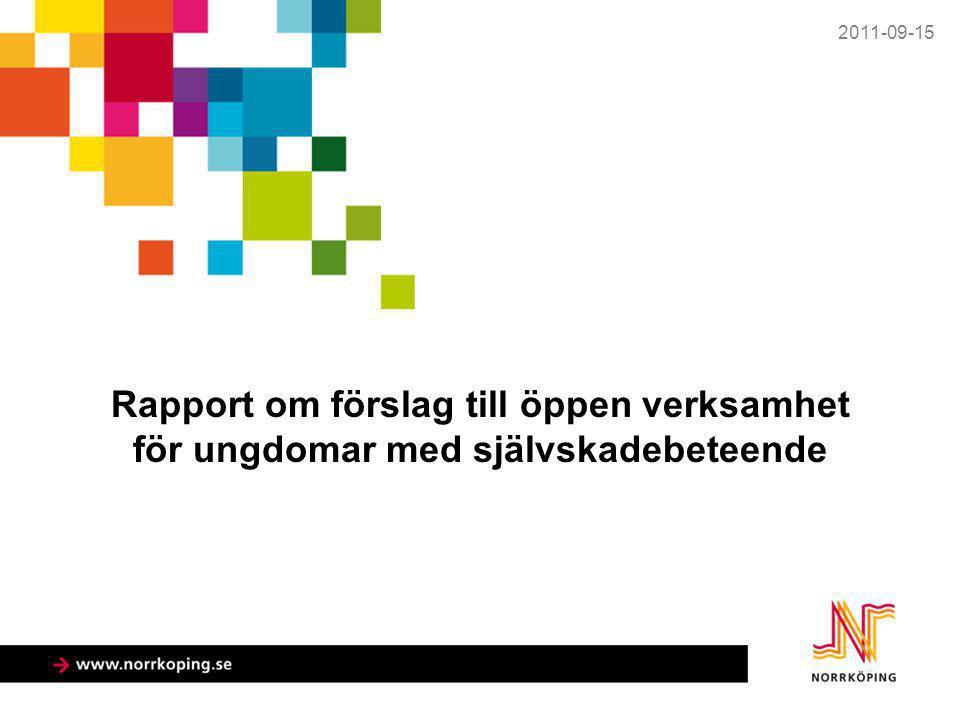 Rapport om förslag till öppen verksamhet för ungdomar med självskadebeteende 2011-09-15
