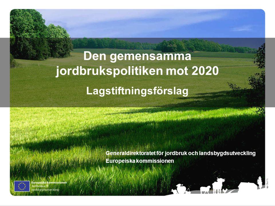 Ⓒ Olof S. Den gemensamma jordbrukspolitiken mot 2020 Lagstiftningsförslag Generaldirektoratet för jordbruk och landsbygdsutveckling Europeiska kommiss
