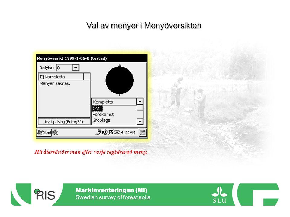 Markinventeringen (MI) Swedish survey of forest soils Menyer – Noteringsmeny Översiktlig markinventering (ÖMI) Förekomst Bottentäckning Fälttäckning Gropläge Humus Jordmån Mineraljordsprov Gropanm.