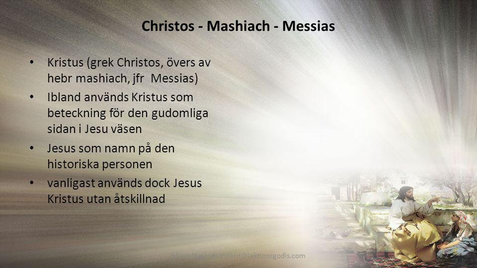 Christos - Mashiach - Messias Kristus (grek Christos, övers av hebr mashiach, jfr Messias) Ibland används Kristus som beteckning för den gudomliga sidan i Jesu väsen Jesus som namn på den historiska personen vanligast används dock Jesus Kristus utan åtskillnad Marit Nygårds maarit@lektionsgodis.com2