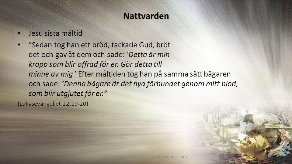 Nattvarden Jesu sista måltid Sedan tog han ett bröd, tackade Gud, bröt det och gav åt dem och sade: 'Detta är min kropp som blir offrad för er.