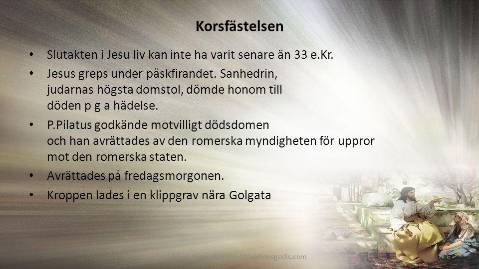 Korsfästelsen Slutakten i Jesu liv kan inte ha varit senare än 33 e.Kr.