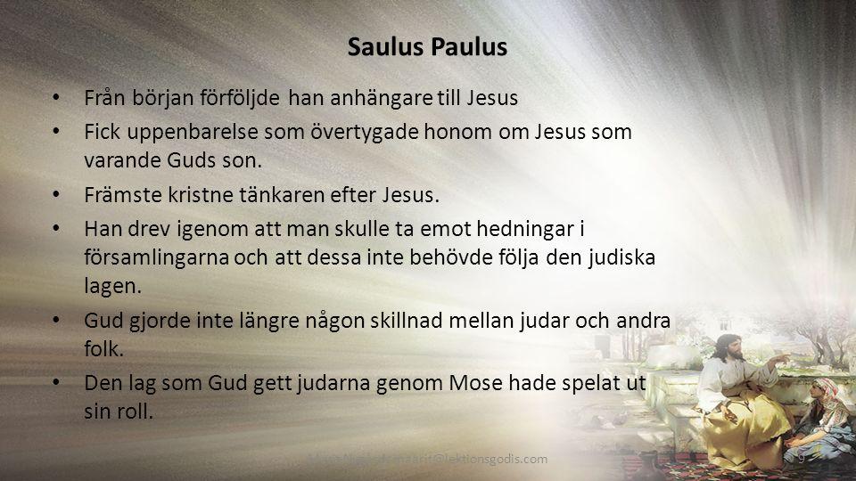 Saulus Paulus Från början förföljde han anhängare till Jesus Fick uppenbarelse som övertygade honom om Jesus som varande Guds son.