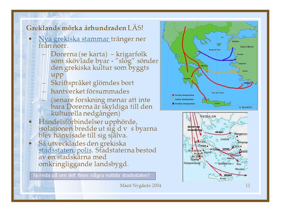 Marit Nygårds 200411 Greklands mörka århundraden LÄS! Nya grekiska stammar tränger ner från norr.Nya grekiska stammar –Dorerna (se karta) – krigarfolk
