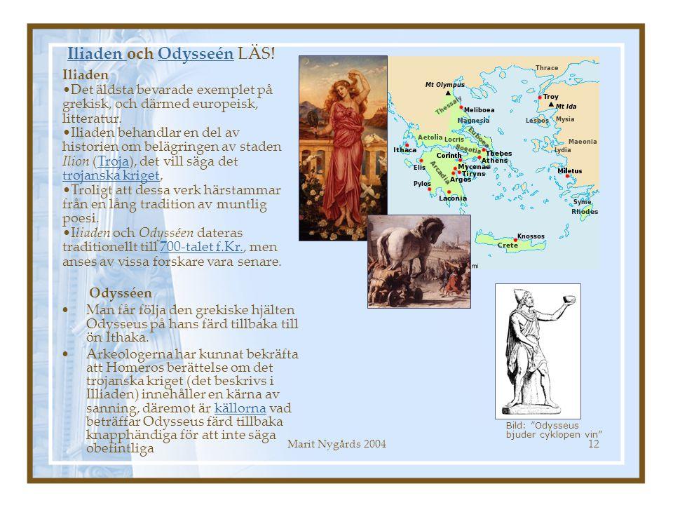 Marit Nygårds 200412 Iliaden Iliaden och Odysseén LÄS!Odysseén Odysséen Man får följa den grekiske hjälten Odysseus på hans färd tillbaka till ön Itha
