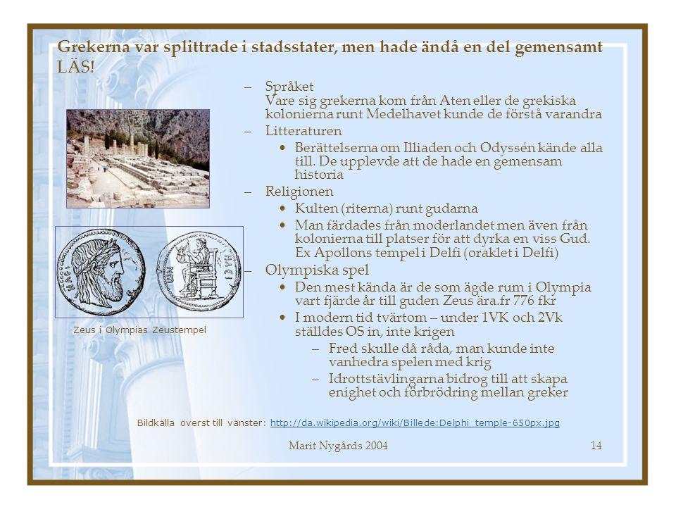 Marit Nygårds 200414 Grekerna var splittrade i stadsstater, men hade ändå en del gemensamt LÄS! –Språket Vare sig grekerna kom från Aten eller de grek