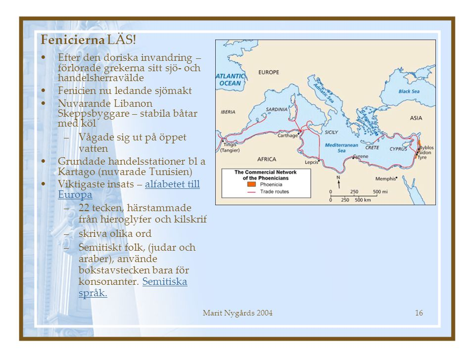 Marit Nygårds 200416 Fenicierna LÄS! Efter den doriska invandring – förlorade grekerna sitt sjö- och handelsherravälde Fenicien nu ledande sjömakt Nuv