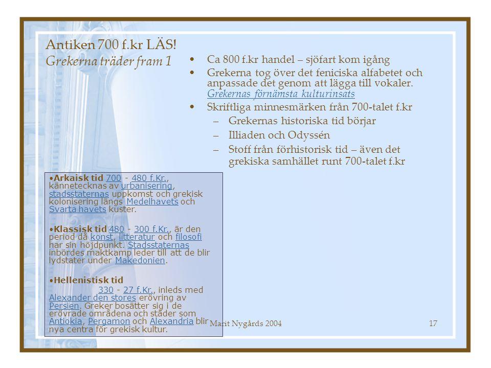 Marit Nygårds 200417 Antiken 700 f.kr LÄS! Grekerna träder fram 1 Ca 800 f.kr handel – sjöfart kom igång Grekerna tog över det feniciska alfabetet och