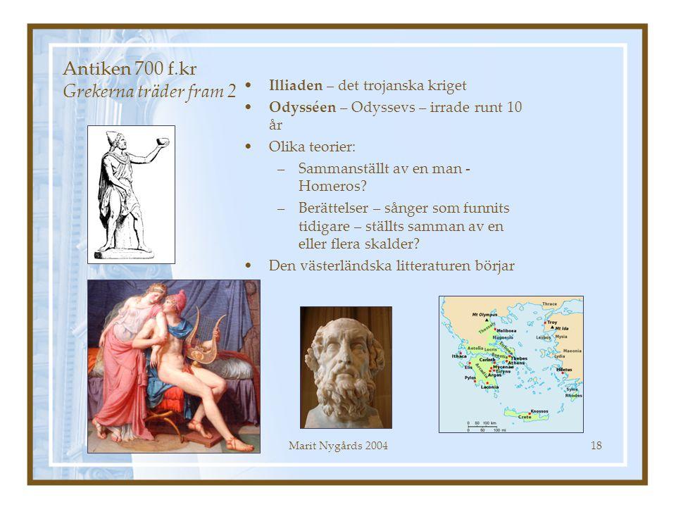 Marit Nygårds 200418 Illiaden – det trojanska kriget Odysséen – Odyssevs – irrade runt 10 år Olika teorier: –Sammanställt av en man - Homeros? –Berätt