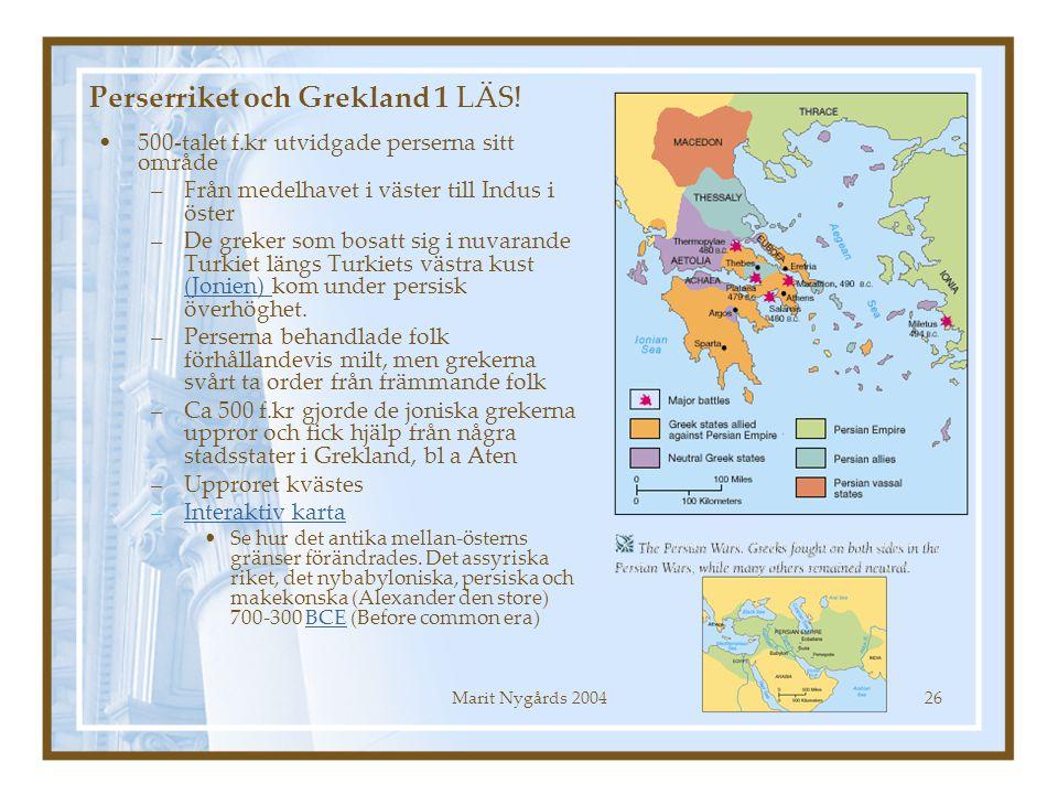 Marit Nygårds 200426 Perserriket och Grekland 1 LÄS! 500-talet f.kr utvidgade perserna sitt område –Från medelhavet i väster till Indus i öster –De gr