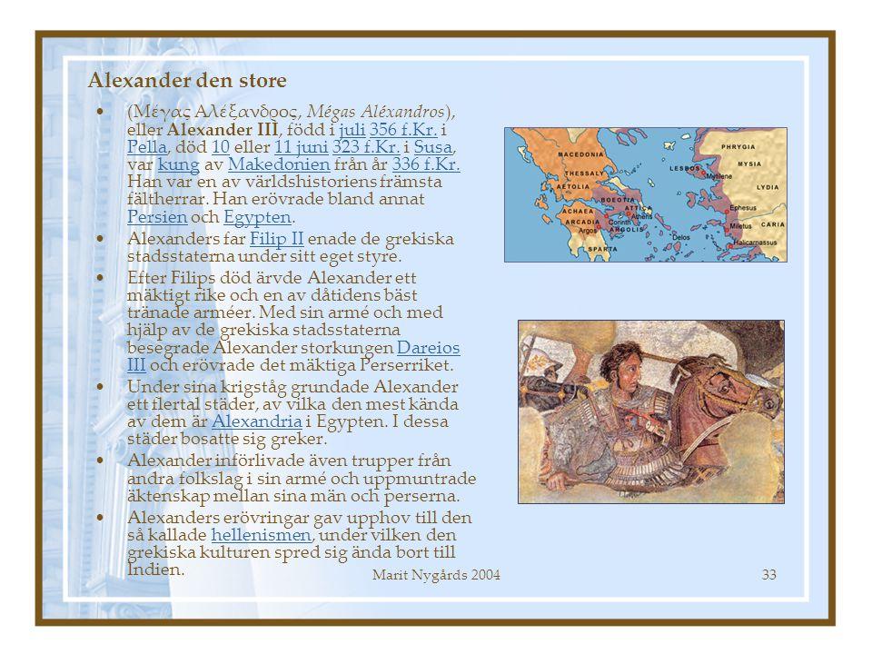 Marit Nygårds 200433 Alexander den store (Μέγας Αλέξανδρος, Mégas Aléxandros), eller Alexander III, född i juli 356 f.Kr. i Pella, död 10 eller 11 jun