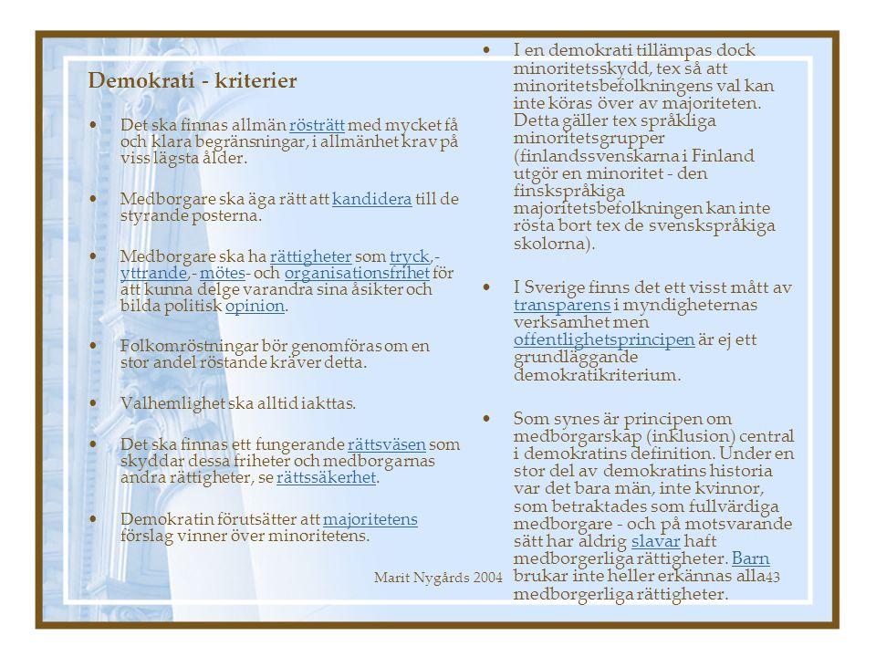 Marit Nygårds 200443 Demokrati - kriterier Det ska finnas allmän rösträtt med mycket få och klara begränsningar, i allmänhet krav på viss lägsta ålder