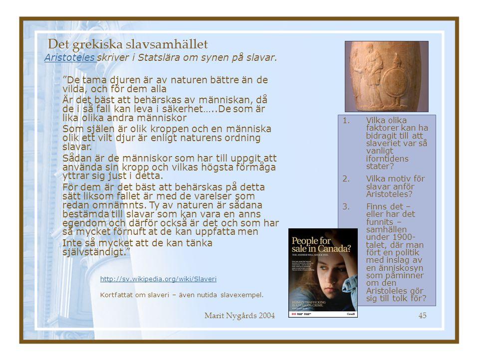 """Marit Nygårds 200445 Det grekiska slavsamhället Aristoteles Aristoteles skriver i Statslära om synen på slavar. """"De tama djuren är av naturen bättre ä"""
