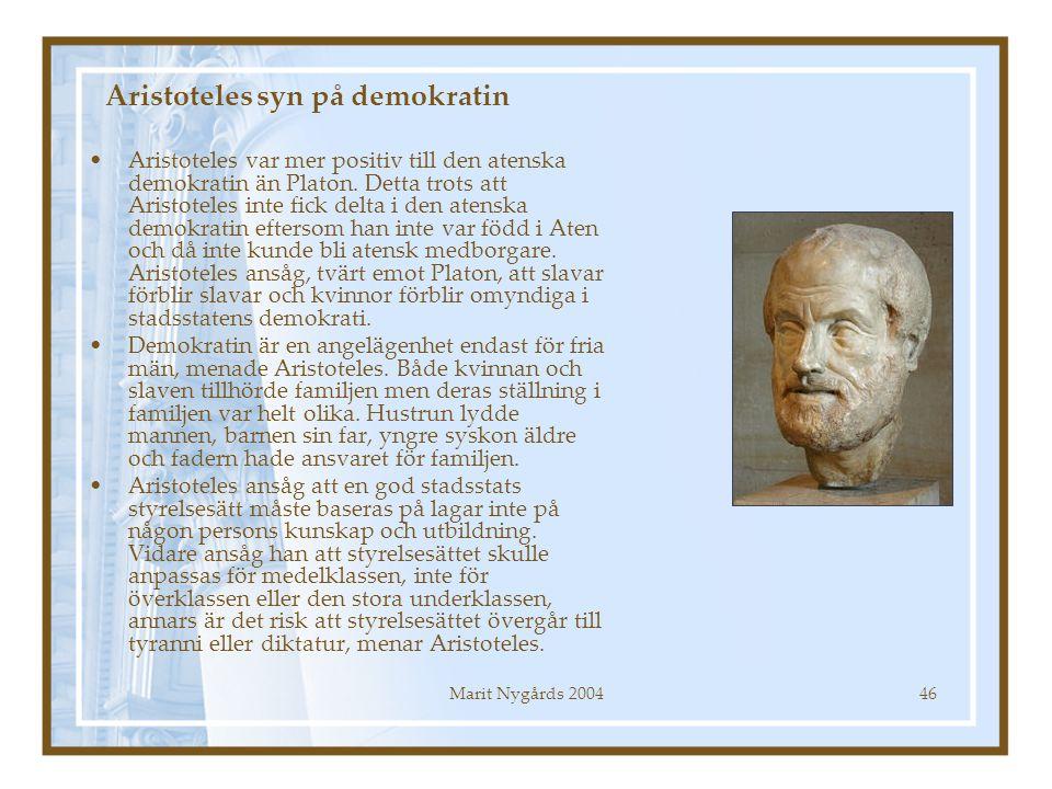 Marit Nygårds 200446 Aristoteles syn på demokratin Aristoteles var mer positiv till den atenska demokratin än Platon. Detta trots att Aristoteles inte