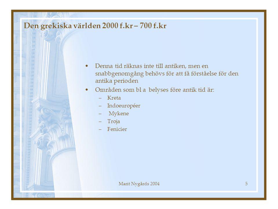 Marit Nygårds 20045 Den grekiska världen 2000 f.kr – 700 f.kr Denna tid räknas inte till antiken, men en snabbgenomgång behövs för att få förståelse f