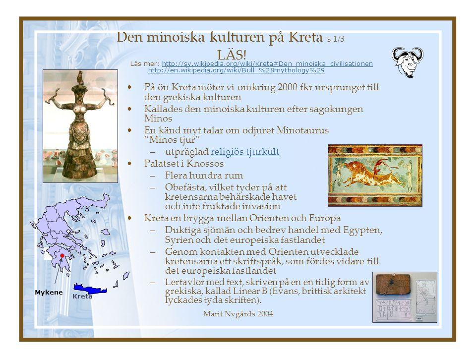 Marit Nygårds 20046 På ön Kreta möter vi omkring 2000 fkr ursprunget till den grekiska kulturen Kallades den minoiska kulturen efter sagokungen Minos