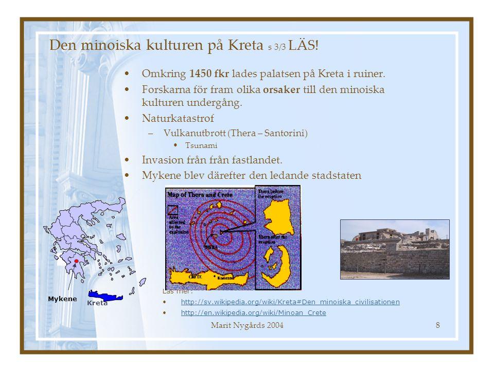 Marit Nygårds 20048 Omkring 1450 fkr lades palatsen på Kreta i ruiner. Forskarna för fram olika orsaker till den minoiska kulturen undergång. Naturkat