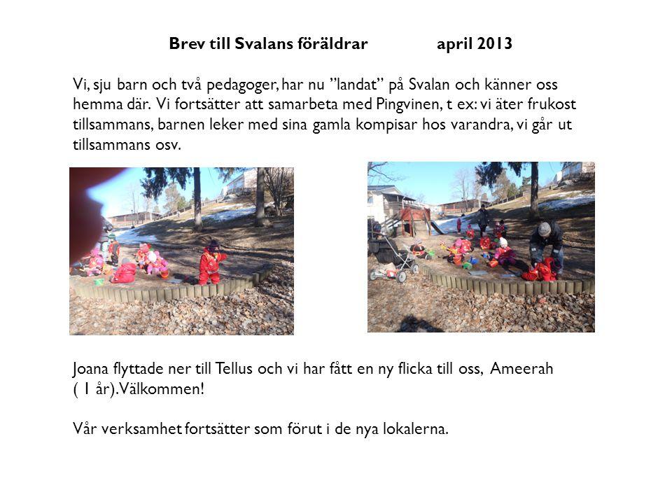 """Brev till Svalans föräldrar april 2013 Vi, sju barn och två pedagoger, har nu """"landat"""" på Svalan och känner oss hemma där. Vi fortsätter att samarbeta"""