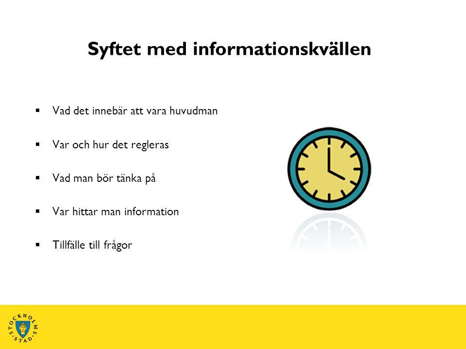 Syftet med informationskvällen  Vad det innebär att vara huvudman  Var och hur det regleras  Vad man bör tänka på  Var hittar man information  Ti