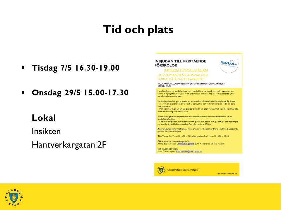 Tid och plats  Tisdag 7/5 16.30-19.00  Onsdag 29/5 15.00-17.30 Lokal Insikten Hantverkargatan 2F