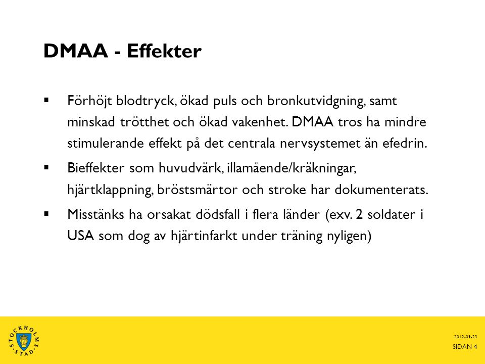 DMAA - Effekter  Förhöjt blodtryck, ökad puls och bronkutvidgning, samt minskad trötthet och ökad vakenhet.