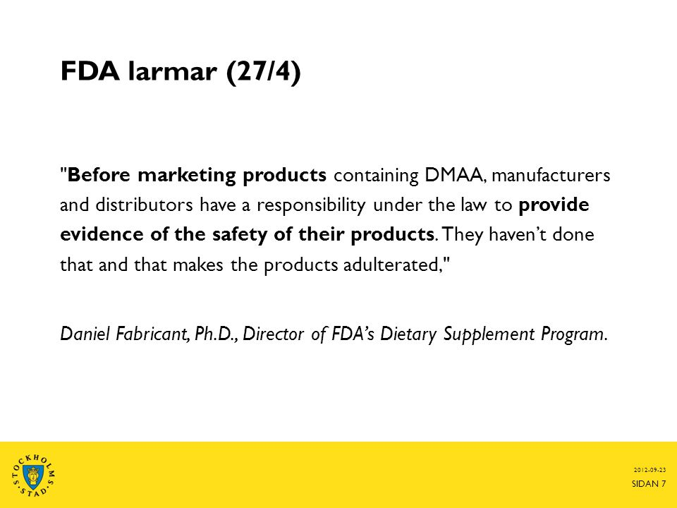 FDA larmar (27/4) Before marketing products containing DMAA, manufacturers and distributors have a responsibility under the law to provide evidence of the safety of their products.