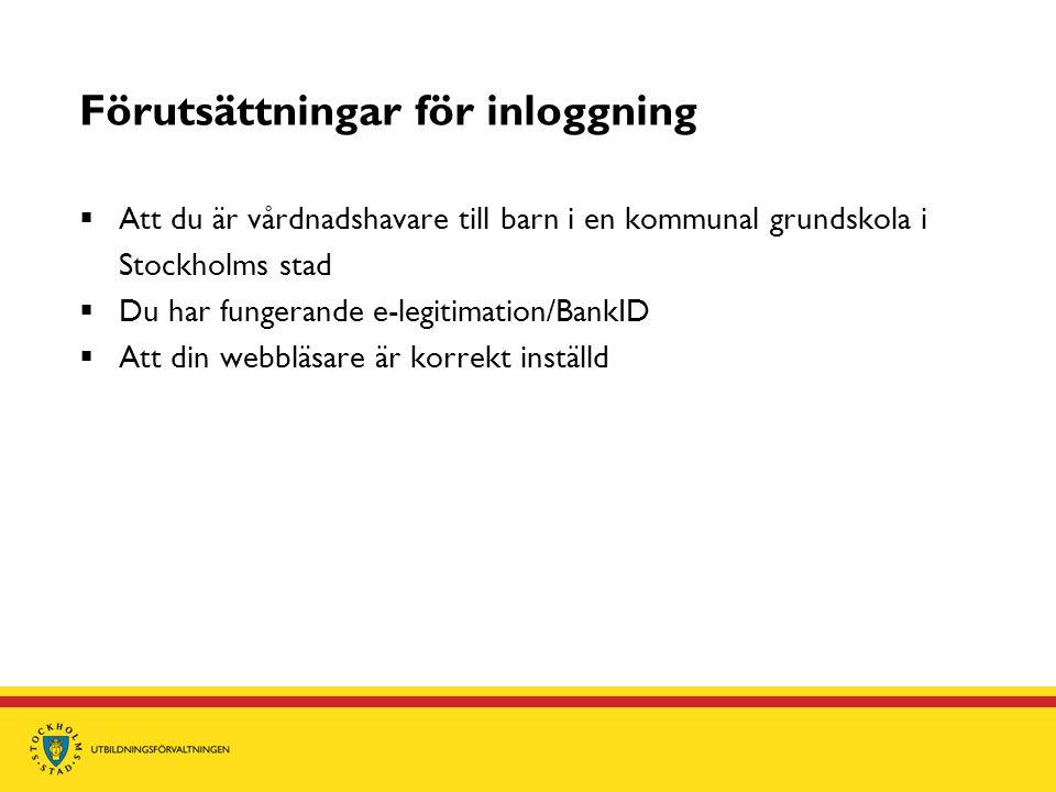 Förutsättningar för inloggning  Att du är vårdnadshavare till barn i en kommunal grundskola i Stockholms stad  Du har fungerande e-legitimation/Bank