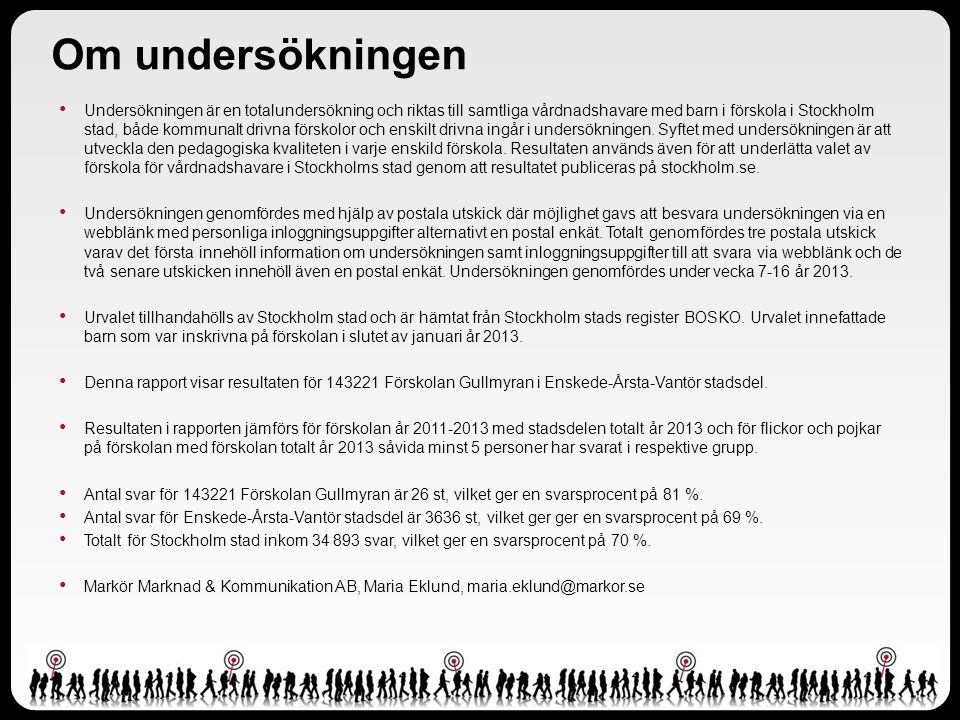 Om undersökningen Undersökningen är en totalundersökning och riktas till samtliga vårdnadshavare med barn i förskola i Stockholm stad, både kommunalt