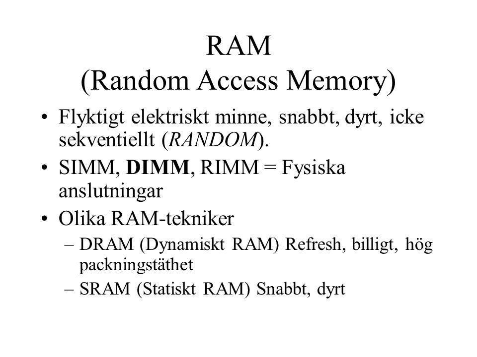 RAM (Random Access Memory) Flyktigt elektriskt minne, snabbt, dyrt, icke sekventiellt (RANDOM). SIMM, DIMM, RIMM = Fysiska anslutningar Olika RAM-tekn