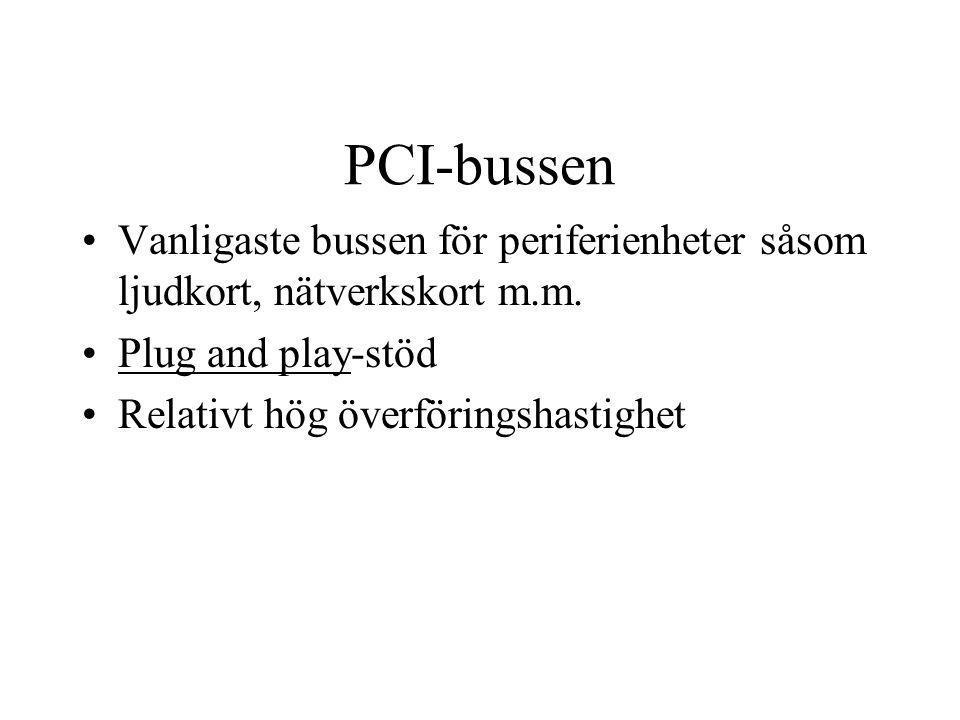 PCI-bussen Vanligaste bussen för periferienheter såsom ljudkort, nätverkskort m.m. Plug and play-stöd Relativt hög överföringshastighet