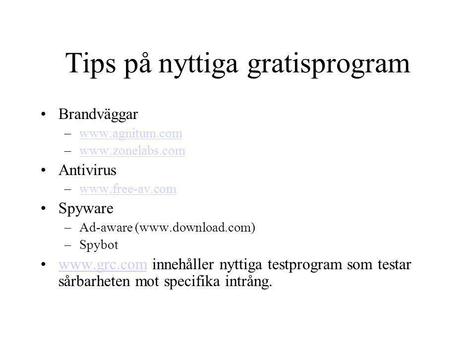 Tips på nyttiga gratisprogram Brandväggar –www.agnitum.comwww.agnitum.com –www.zonelabs.comwww.zonelabs.com Antivirus –www.free-av.comwww.free-av.com