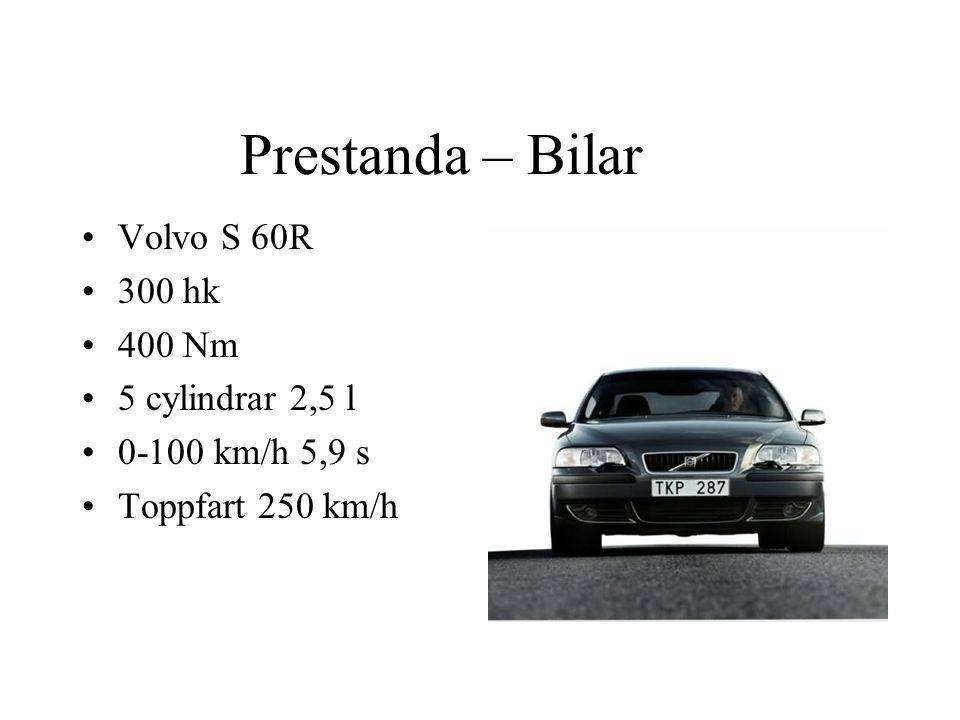 Prestanda – Bilar Volvo S 60R 300 hk 400 Nm 5 cylindrar 2,5 l 0-100 km/h 5,9 s Toppfart 250 km/h