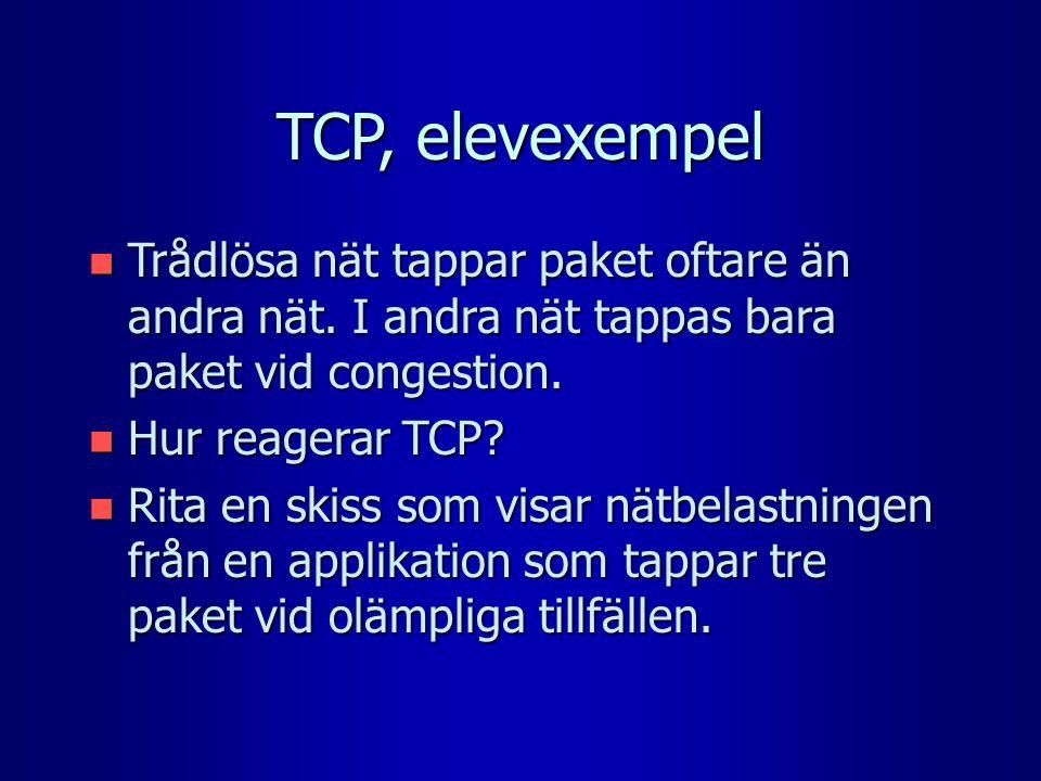 TCP, elevexempel n Trådlösa nät tappar paket oftare än andra nät. I andra nät tappas bara paket vid congestion. n Hur reagerar TCP? n Rita en skiss so