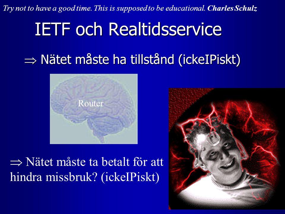 IETF och Realtidsservice  Nätet måste ha tillstånd (ickeIPiskt) Router  Nätet måste ta betalt för att hindra missbruk? (ickeIPiskt) Try not to have